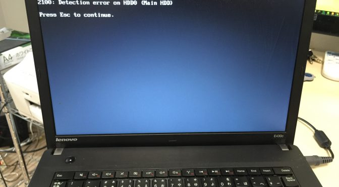 【Lenovo E430c】2100: Detection error on HDD0 ( Main HDD) Press Esc to continue. エラーが出てWindowsが起動できない場合
